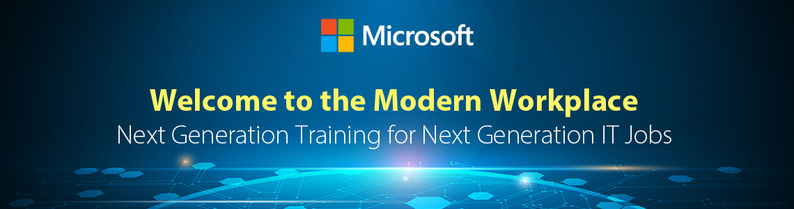 Welcome to the Modern Workplace. Next Generation Training for Next Generation IT Jobs